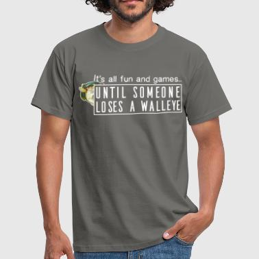 Walleye - It's all fun and games.. until someone  - Men's T-Shirt