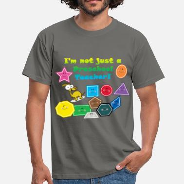 Preschool Preschool teacher - I'm not just a Preschool  - Men's T-Shirt