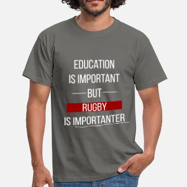 Education Is Important Rugby  - Education is important, but rugby is  - Men's T-Shirt