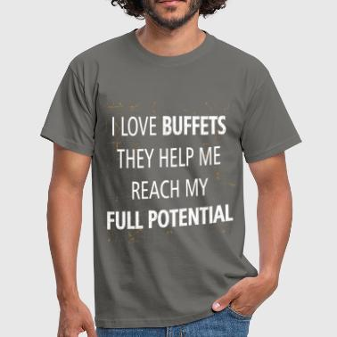 Food - I love buffets they help me reach my full  - Men's T-Shirt
