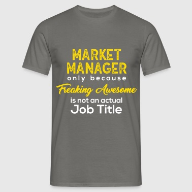 Market Manager - Market Manager, only because  - Men's T-Shirt