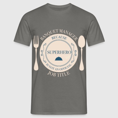 Banquet Manager - Banquet Manager, because  - Men's T-Shirt