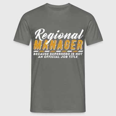 Regional Manager - Regional Manager, because super - Men's T-Shirt