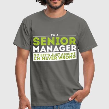 Senior Manager - I'm a Senior Manager, so let's  - Men's T-Shirt