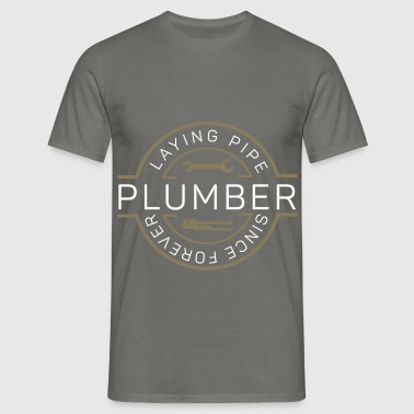 Plumber - Plumber - Laying Pipe Since Forever - Men's T-Shirt