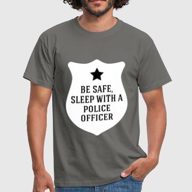 Police officer - Be Safe, Sleep With A Police  - Men's T-Shirt