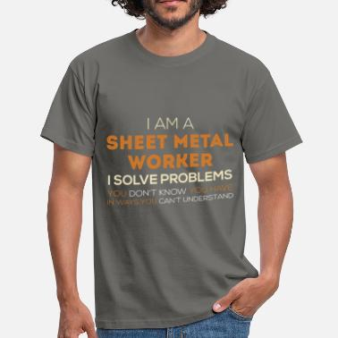 Sheet Metal Sheet Metal Worker - I am a Sheet Metal Worker,  - Men's T-Shirt