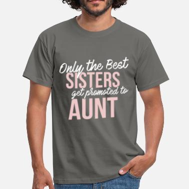 Aunt Aunt - Only the best sisters get promoted to aunt - Men's T-Shirt