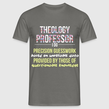 Theology Professor - Theology Professor - I do - Men's T-Shirt