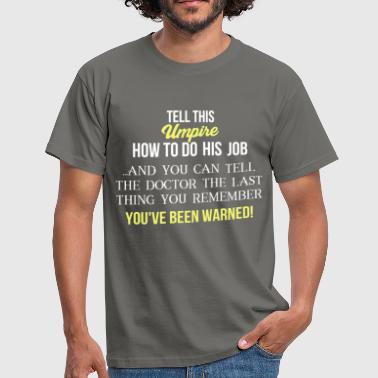 Umpire - Tell this Umpire how to do his job ...  - Men's T-Shirt
