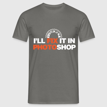 Photography - I'll fix it in photoshop - Men's T-Shirt