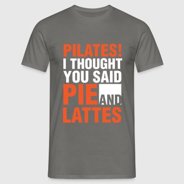 Pilates - Pilates! I thought you said Pie and  - Men's T-Shirt