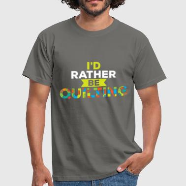 Quilting - I'd rather be Quilting - Men's T-Shirt