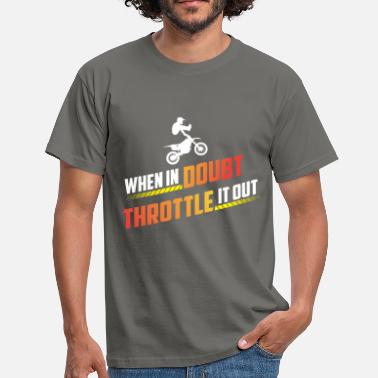 Dirt Dirt Bike - When In Doubt Throttle it out - Men's T-Shirt