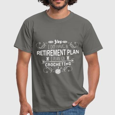 Crochet - Yes I do have a retirement plan, I plan  - Men's T-Shirt