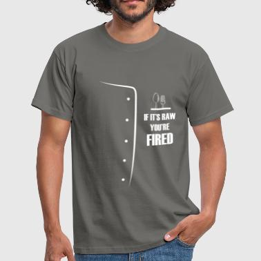 Chef - If it's raw you're fired - Men's T-Shirt