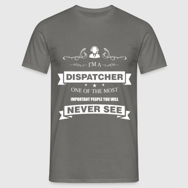 Dispatcher - I'm a dispatcher one of the most - Men's T-Shirt