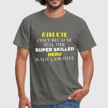 Athlete - Athlete only because full time super  - Men's T-Shirt