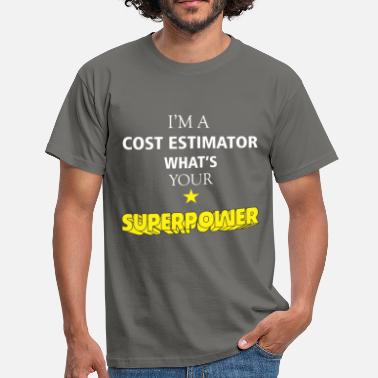 Costs Cost Estimator - I'm a Cost Estimator What's your  - Men's T-Shirt