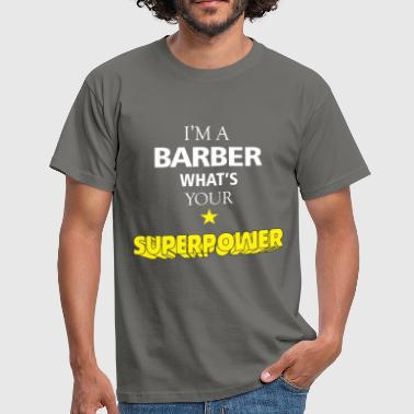 Barber - I'm a Barber what's your superpower - Men's T-Shirt