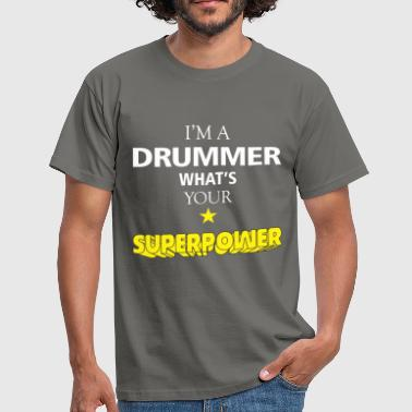 Drummer - I'm a Drummer what's your superpower - Men's T-Shirt