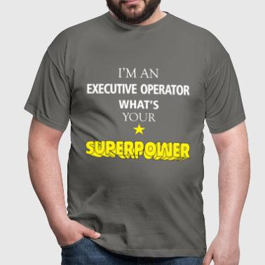 Executive Operator - I'm an Executive Operator - Men's T-Shirt
