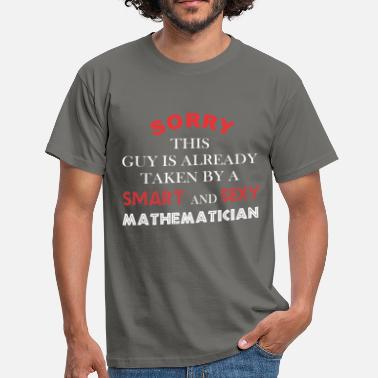 Mathematician Mathematician - Sorry this guy is already taken by - Men's T-Shirt