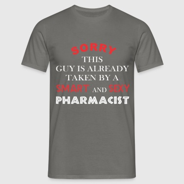 Pharmacist - Sorry this guy is already taken by - Men's T-Shirt