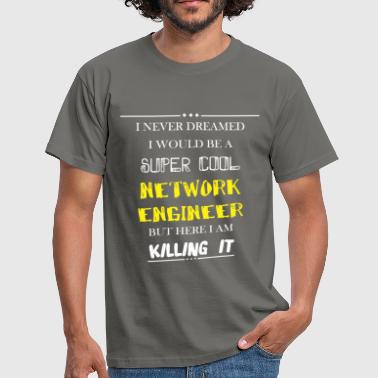 Network engineer - I never dreamed i would be a - Men's T-Shirt
