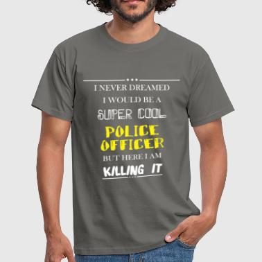 Police officer - I never dreamed i would be a  - Men's T-Shirt
