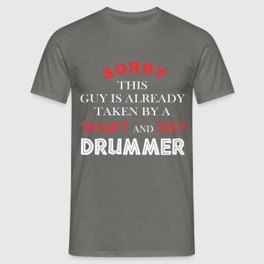 Drummer - Sorry this guy is already taken by a  - Men's T-Shirt