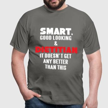 Dietitian - Smart, good looking and Dietitian. It  - Men's T-Shirt