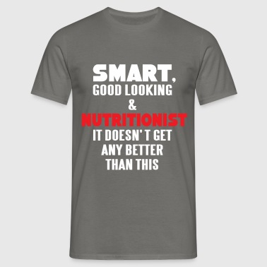 Nutritionist - Smart, good looking and  - Men's T-Shirt