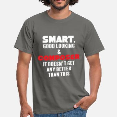 Compose Composer - Smart, good looking and Composer.  - Men's T-Shirt