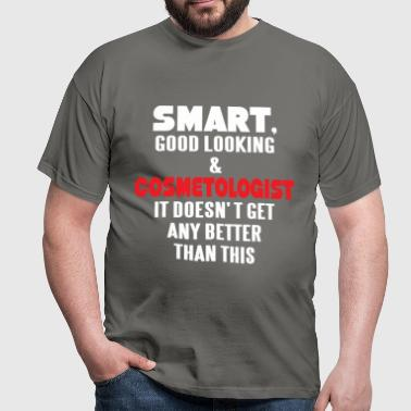 Cosmetologist - Smart, good looking and - Men's T-Shirt