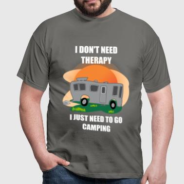 Camping - I don't need therapy. I just need to go  - Men's T-Shirt