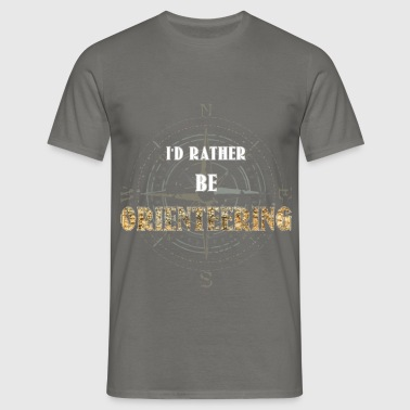 Orienteering - I'd rather be Orienteering - Men's T-Shirt