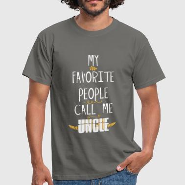 Uncle - My Favorite People Call Me Uncle - Men's T-Shirt