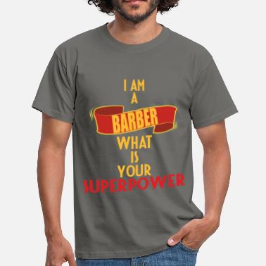 Barber Barber - I am a Barber what is your superpower - Men's T-Shirt