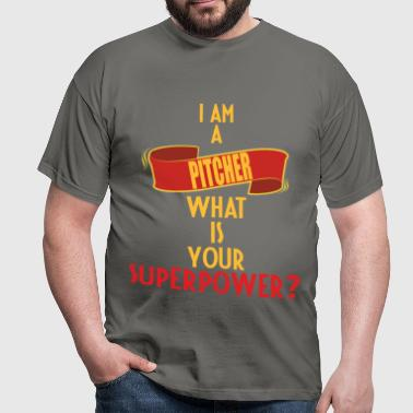 Pitcher - I am a Pitcher what is your superpower - Men's T-Shirt