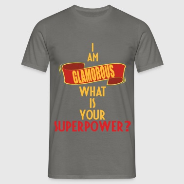 Glamorous - I am Glamorous what is your superpower - Men's T-Shirt