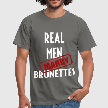 Brunettes - Real men marry Brunettes - Men's T-Shirt