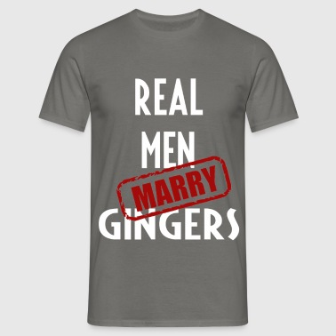 Gingers - Real men marry Gingers - Men's T-Shirt
