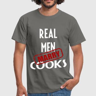 Real Cook Cooks - Real men marry Cooks - Men's T-Shirt