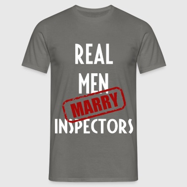 Inspectors - Real men marry Inspectors - Men's T-Shirt