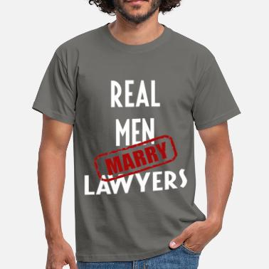 Lawyer Lawyers - Real men marry Lawyers - Men's T-Shirt