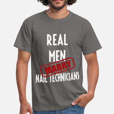 Nail Technician Nail Technicians - Real men marry Nail Technicians - Men's T-Shirt