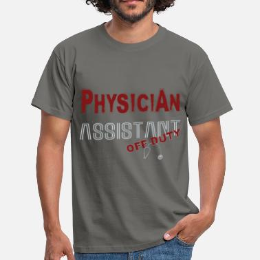 Off Duty Physician Assistant - Physician Assistant off duty - Men's T-Shirt