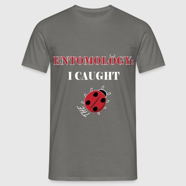 Entomologist - Entomology: I caught the bug - Men's T-Shirt