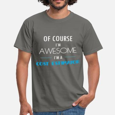 Cost Cost Estimator - Of course I'm awesome. I'm a Cost - Men's T-Shirt